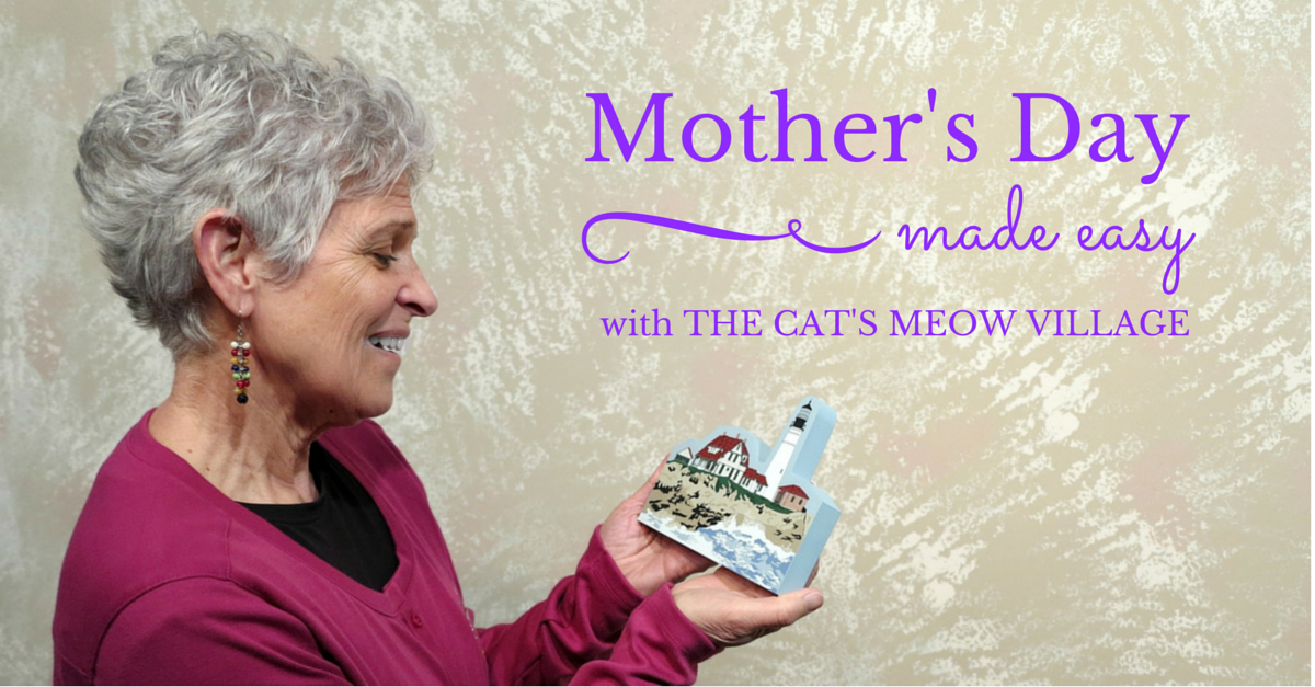 Mother's Day gift ideas from The Cat's Meow Village keepsakes. Never buy a wrong size or color again!