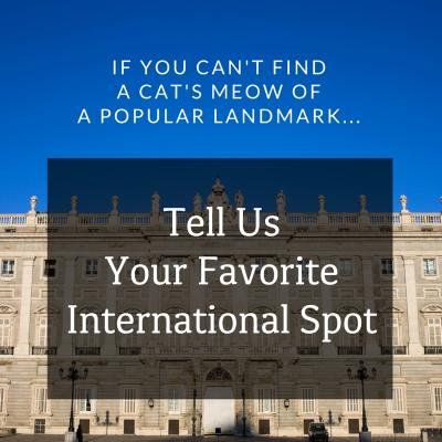 If you can't find a Cat's Meow of a popular international location, just let us know. We're always looking for the next design, and it might be yours!