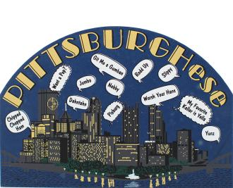 Pittsburgh, PA has a language of it's own...Pittsburghese!